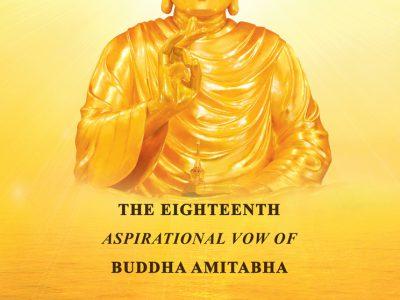 THE EIGHTEENTH ASPIRATIONAL VOW OF BUDDHA AMITABHA – Lời Nguyện Thứ 18 Đức Phật A Di Đà